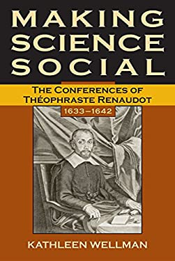 Making Science Social: The Conferences of Theophraste Renaudot, 1633-1642 9780806135021