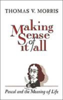 Making Sense of It All: PASCAL and the Meaning of Life 9780802806529