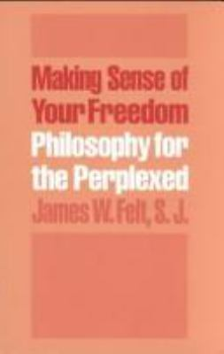 Making Sense of Your Freedom: Philosophy for the Perplexed 9780801481918
