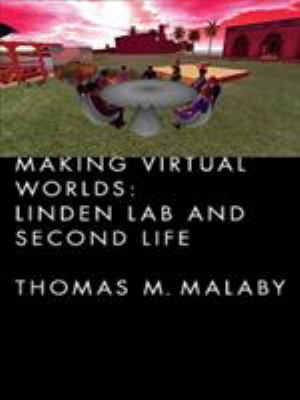 Making Virtual Worlds: Linden Lab and Second Life 9780801447464