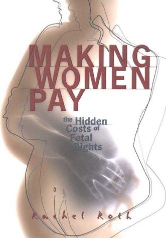 Making Women Pay: The Hidden Costs of Fetal Rights 9780801436079