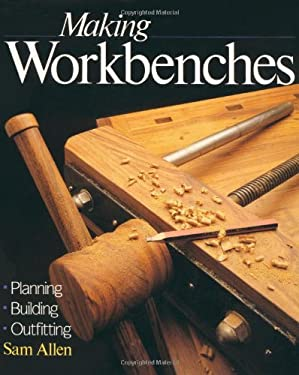Making Workbenches: Planning * Building * Outfitting 9780806905358