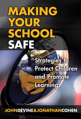 Making Your School Safe: Strategies to Protect Children and Promote Learning 9780807747834