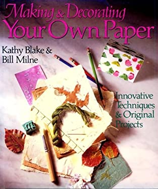 Making and Decorating Your Own Paper: Innovative Techniques & Original Projects 9780806905457
