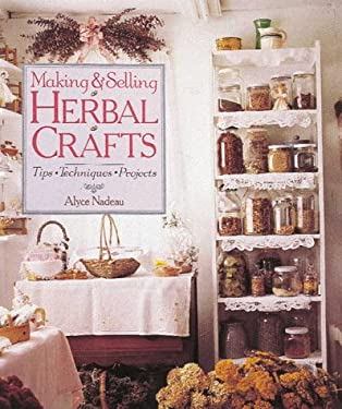 Making and Selling Herbal Crafts: Tips, Techniques, Projects 9780806931746