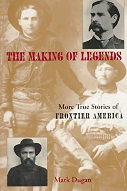 Making of Legends: More True Stories of Frontier America 9780804009966