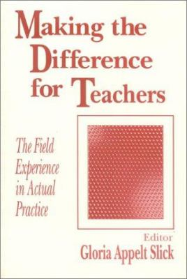 Making the Difference for Teachers: The Field Experience in Actual Practice 9780803962118