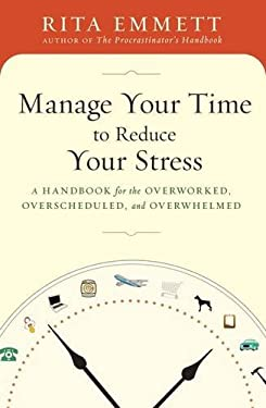 Manage Your Time to Reduce Your Stress: A Handbook for the Overworked, Overscheduled, and Overwhelmed 9780802716484