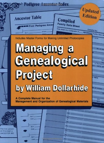 Managing a Genealogical Project. a Complete Manual for the Management and Organization of Genealogical Materials. Updated Edition 9780806312224