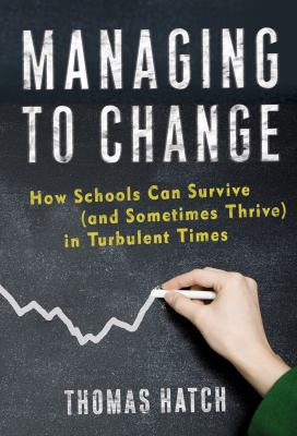 Managing to Change: How Schools Can Survive (and Sometimes Thrive) in Turbulent Times 9780807749661