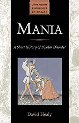 Mania: A Short History of Bipolar Disorder 9780801888229