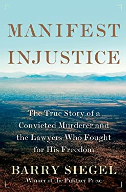 Manifest Injustice: The True Story of a Convicted Murderer and the Lawyers Who Want Him Freed 9780805094152