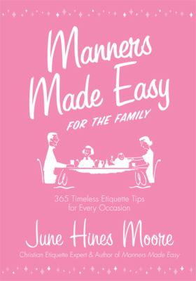 Manners Made Easy for the Family: 365 Timeless Etiquette Tips for Every Occasion 9780805447415