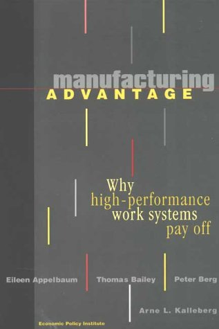 Manufacturing Advantage: Why High Performance Work Systems Pay Off 9780801486555