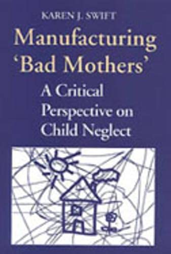 Manufacturing 'Bad Mothers': A Critical Perspective on Child Neglect 9780802074355