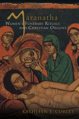 Maranatha: Women's Funerary Rituals and Christian Origins 9780800662363