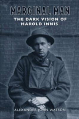 Marginal Man: The Dark Vision of Harold Innis 9780802094780