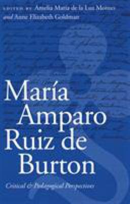 Maria Amparo Ruiz de Burton: Critical and Pedagogical Perspectives 9780803232341
