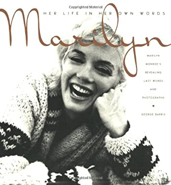 Marilyn: Her Life in Her Own Words: Marilyn Monroe's Revealing Last Words and Photographs 9780806531236