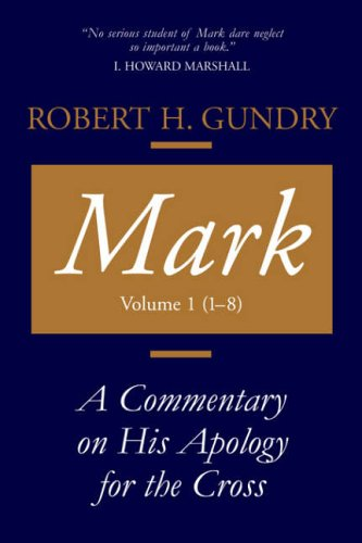 Mark: A Commentary on His Apology for the Cross, Chapters 1 - 8 9780802829108