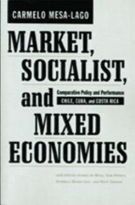 Market, Socialist, and Mixed Economies: Comparative Policy and Performance--Chile, Cuba, and Costa Rica 9780801877483