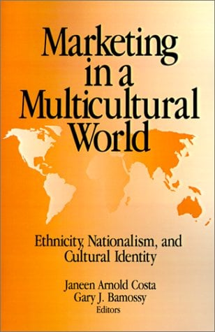 Marketing in a Multicultural World: Ethnicity, Nationalism, and Cultural Identity 9780803953284