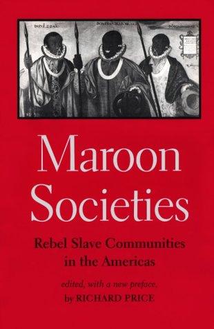 Maroon Societies: Rebel Slave Communities in the Americas - 3rd Edition