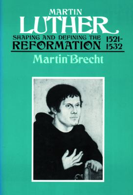 Martin Luther 1521-1532: Shaping and Defining the Reformation 9780800628147