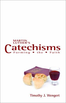 Martin Luther's Catechisms: Forming the Faith 9780800621315