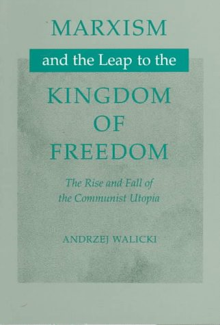 Marxism and the Leap to the Kingdom of Freedom: The Rise and Fall of the Communist Utopia 9780804731645