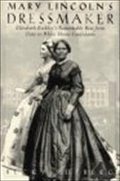 Mary Lincoln's Dressmaker: Elizabeth Keckley's Remarkable Rise from Slave to White House Confidante