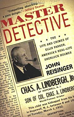 Master Detective: The Life and Crimes of Ellis Parker, America's Real-Life Sherlock Holmes