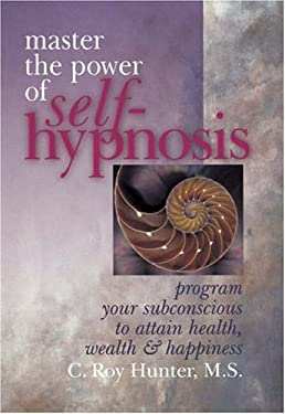 Master the Power of Self-Hypnosis: Program Your Subconscious to Attain Health, Wealth & Happiness 9780806963518