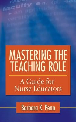 Mastering the Teaching Role: A Guide for the Nurse Educators 9780803618237