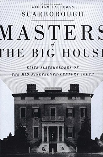 Masters of the Big House: Elite Slaveholders of the Mid-Nineteenth Century South 9780807128824