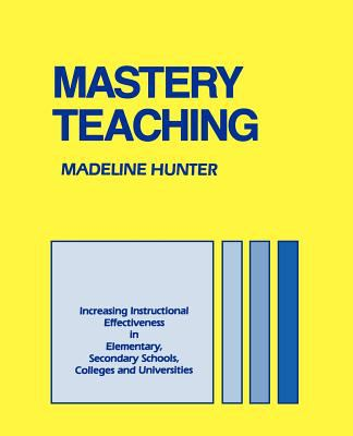 Mastery Teaching: Increasing Instructional Effectiveness in Elementary and Secondary Schools, Colleges, and Universities 9780803962644
