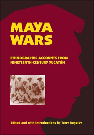 Maya Wars: Ethnographic Accounts from Nineteenth-Century Yucatan 9780806133553