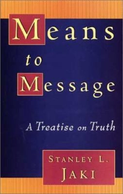Means to Message: A Treatise on Truth 9780802846518