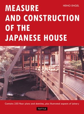 Measure and Construction of the Japanese House Measure and Construction of the Japanese House 9780804814928