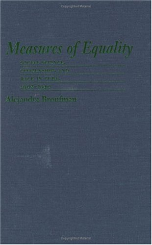 Measures of Equality: Social Science, Citizenship, and Race in Cuba, 1902-1940 9780807828984