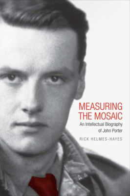 Measuring the Mosaic: An Intellectual Biography of John Porter 9780802096487