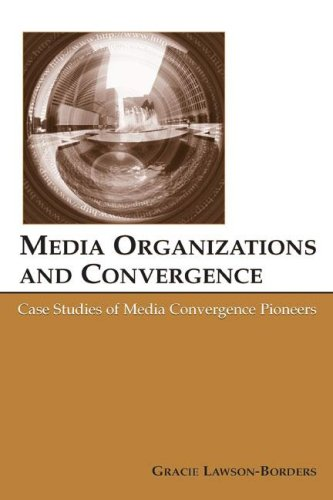 Media Organizations and Convergence: Case Studies of Media Convergence Pioneers 9780805851984