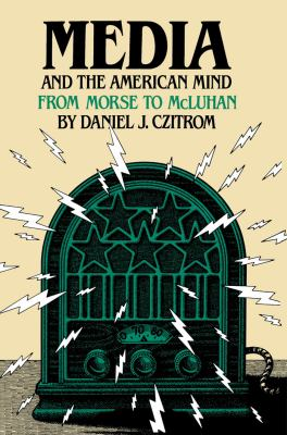 Media and the American Mind: From Morse to McLuhan 9780807841075