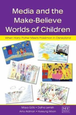 Media and the Make-Believe Worlds of Children: When Harry Potter Meets Pok, Mon in Disneyland 9780805851915