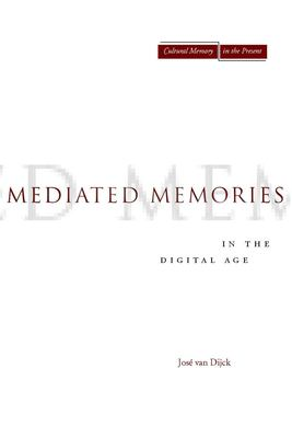 Mediated Memories in the Digital Age 9780804756242