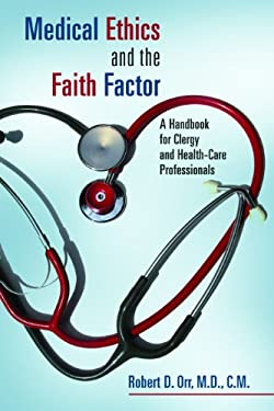 Medical Ethics and the Faith Factor: A Handbook for Clergy and Health-Care Professionals 9780802864048