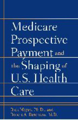 Medicare Prospective Payment and the Shaping of U.S. Health Care: 9780801884542