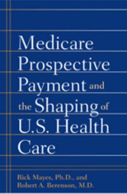 Medicare Prospective Payment and the Shaping of U.S. Health Care 9780801888557
