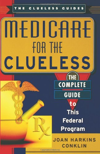 Medicare for the Clueless: The Complete Guide to This Federal Program 9780806523163