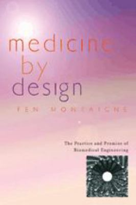 Medicine by Design: The Practice and Promise of Biomedical Engineering 9780801883477